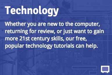 Technology: Whether you are new to the computer, returning for review, or just want to gain more 21st century skills, our free, popular technology tutorials can help.