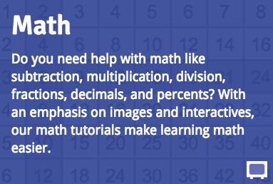 Math: Do you need help with math like subtraction, multiplication, division, fractions, decimals, and percents? With an emphasis on images and interactives, our math tutorials make learning math easier.