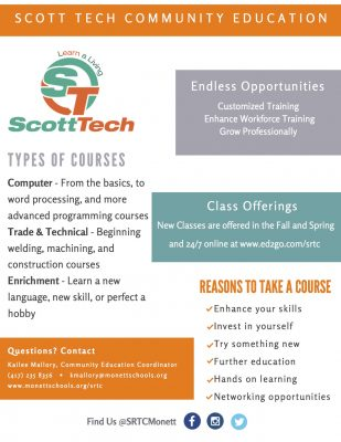 Flyer for Scott Tech Community Education. Computer, Trade and Technical and Enrichment courses offered. Opportunities such as customized training, enhance workforce training and to grow professionally. Reasons to take a course are to enhance your skills, invest in yourself, try something new, further education, hands on learning and networking opportunities.