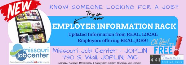 Flyer for the Employer Information Rack. Updated information from real local employers offering real jobs. Missouri Job Center. 730 S. Wall, Joplin, Missouri.
